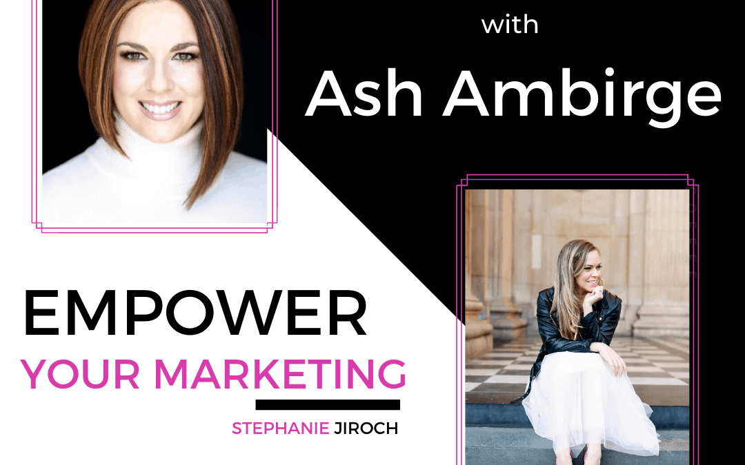 Ash Ambirge on Empower Your Marketing Podcast Episode 31