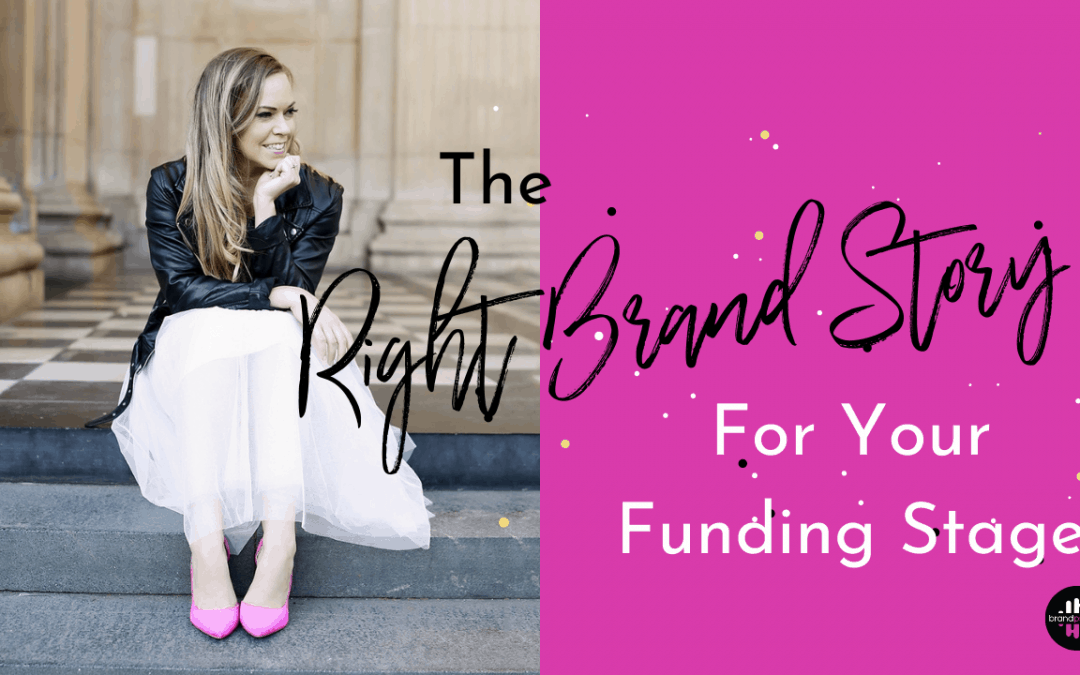 The Right Brand Story For Your Startup Funding Stage