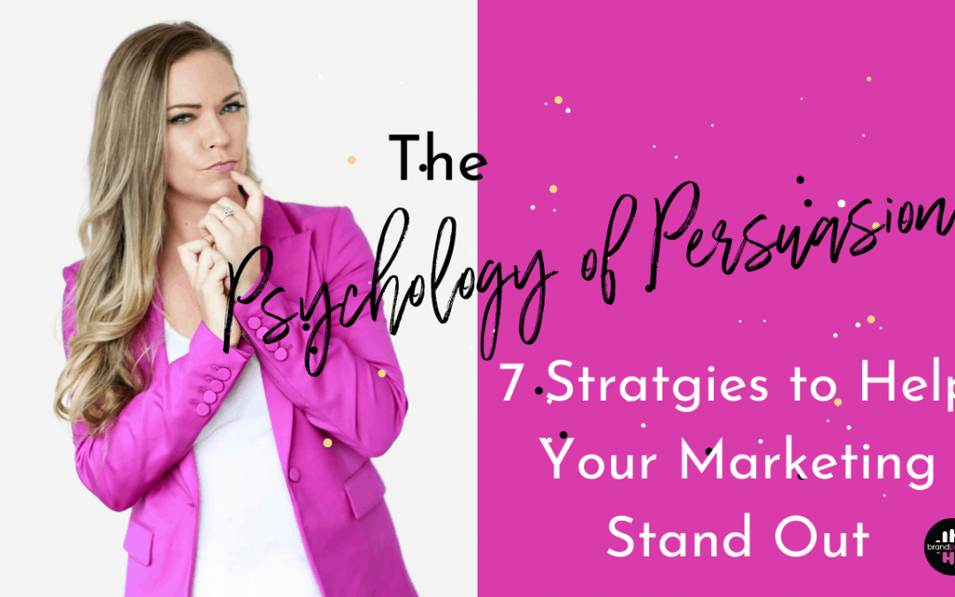 The Psychology of Persuasion: Seven Strategies to Help Your Marketing Stand Out